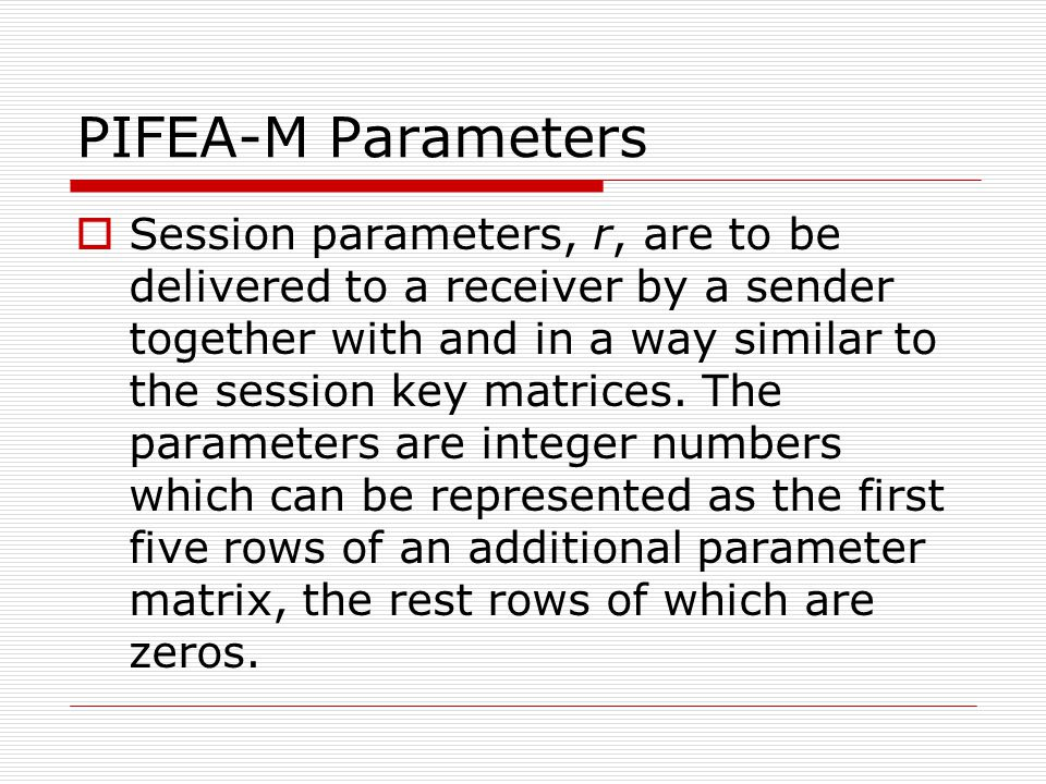 PIFEA-M Parameters  Session parameters, r, are to be delivered to a receiver by a sender together with and in a way similar to the session key matrices.