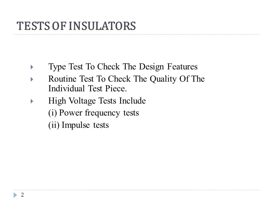 TESTS OF INSULATORS 2  Type Test To Check The Design Features  Routine Test To Check The Quality Of The Individual Test Piece.  High Voltage Tests