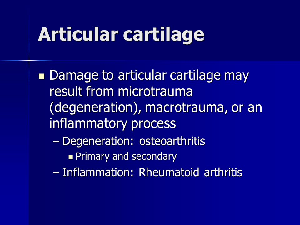 Articular cartilage Damage to articular cartilage may result from microtrauma (degeneration), macrotrauma, or an inflammatory process Damage to articu