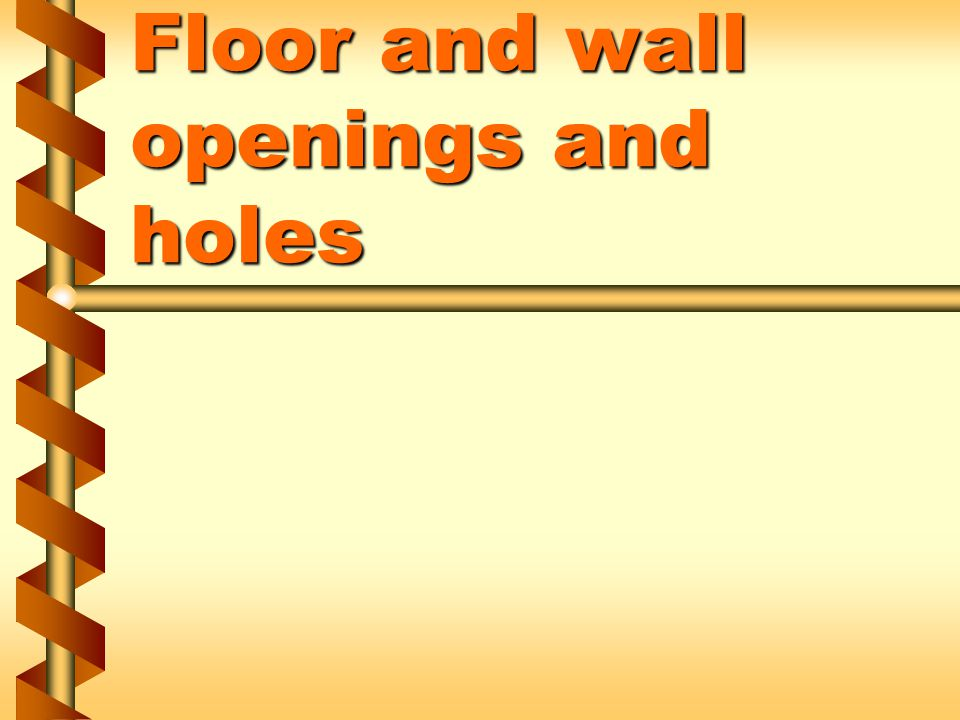 Floor and wall openings and holes