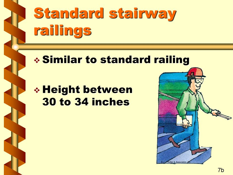 Standard stairway railings  Similar to standard railing  Height between 30 to 34 inches 7b