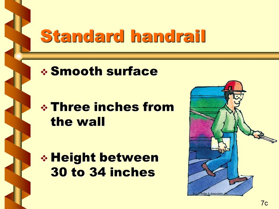 Standard handrail  Smooth surface  Three inches from the wall  Height between 30 to 34 inches 7c