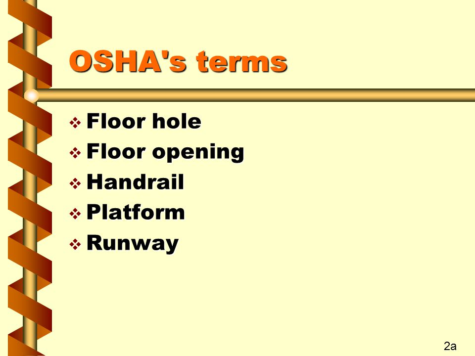 OSHA s terms  Floor hole  Floor opening  Handrail  Platform  Runway 2a