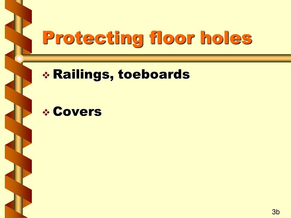 Protecting floor holes  Railings, toeboards  Covers 3b