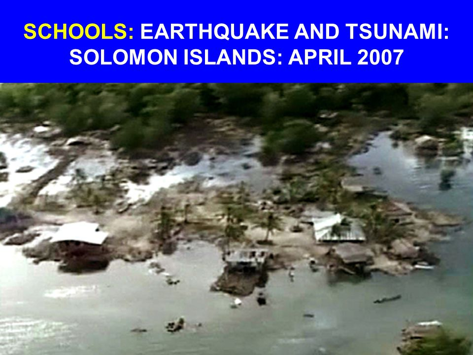SCHOOLS: EARTHQUAKE AND TSUNAMI: SOLOMON ISLANDS: APRIL 2007
