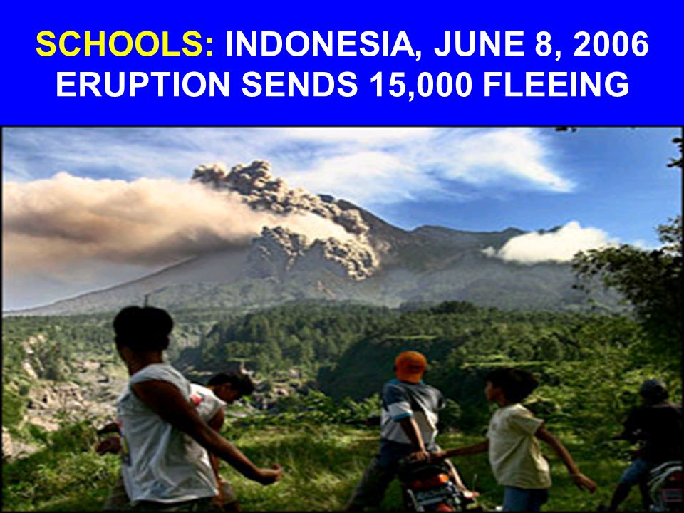 SCHOOLS: INDONESIA, JUNE 8, 2006 ERUPTION SENDS 15,000 FLEEING