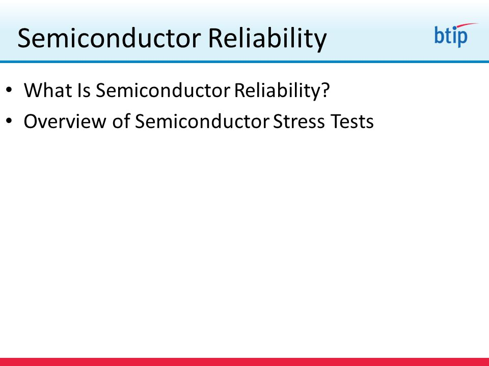 Semiconductor Reliability What Is Semiconductor Reliability Overview of Semiconductor Stress Tests