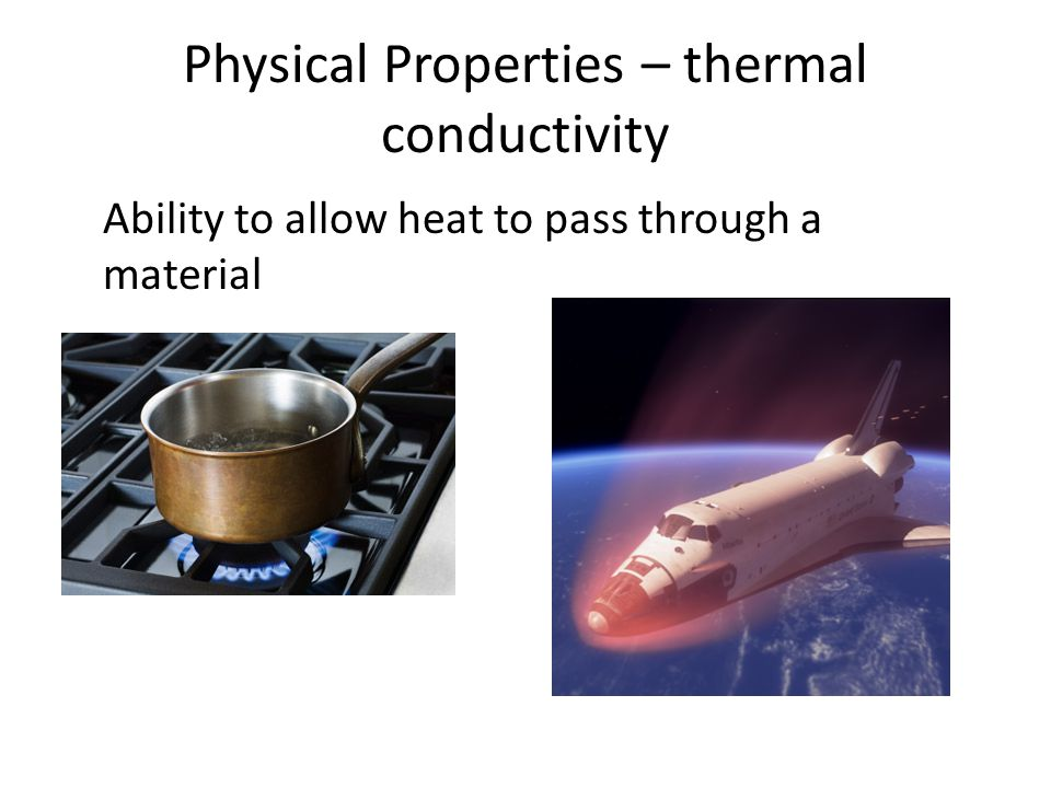 Physical Properties – thermal conductivity Ability to allow heat to pass through a material