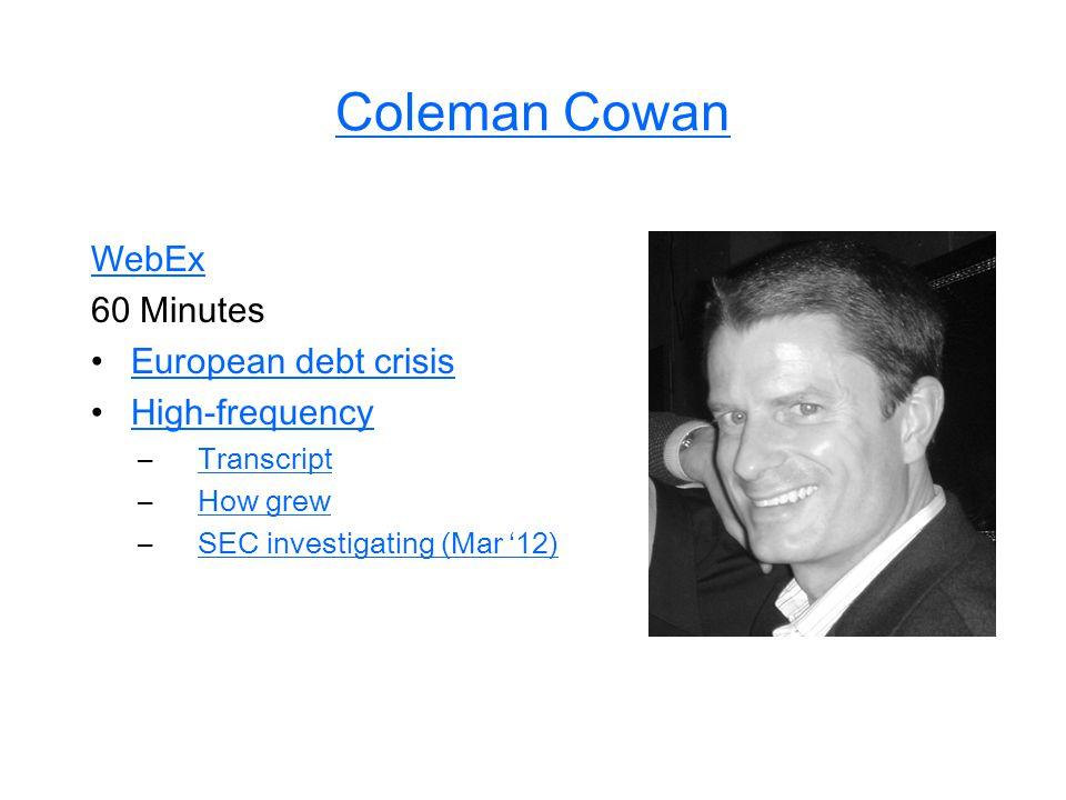 Coleman Cowan WebEx 60 Minutes European debt crisis High-frequency –TranscriptTranscript –How grewHow grew –SEC investigating (Mar '12)SEC investigating (Mar '12)