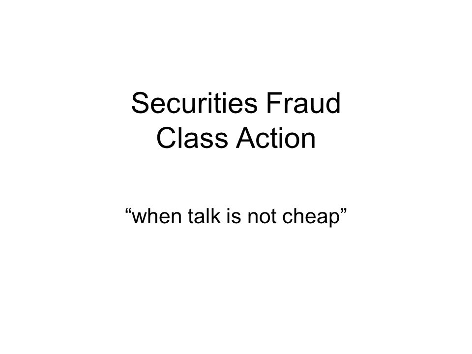 Securities Fraud Class Action when talk is not cheap