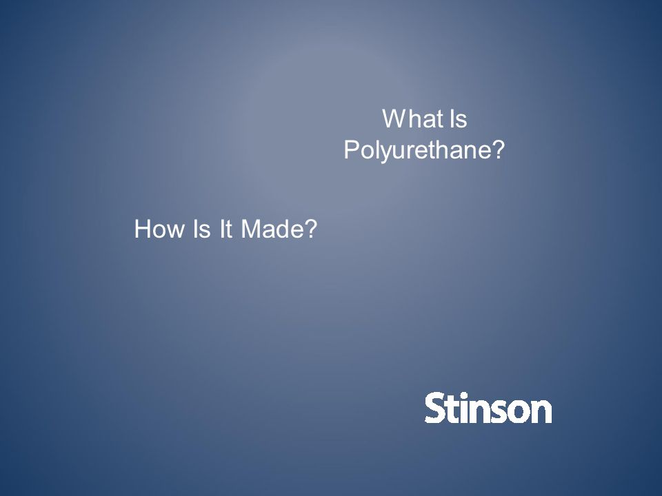 What Is Polyurethane How Is It Made
