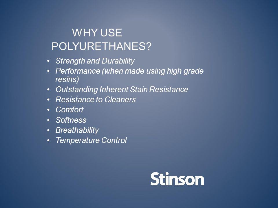 WHY USE POLYURETHANES? Strength and Durability Performance (when made using high grade resins) Outstanding Inherent Stain Resistance Resistance to Cle
