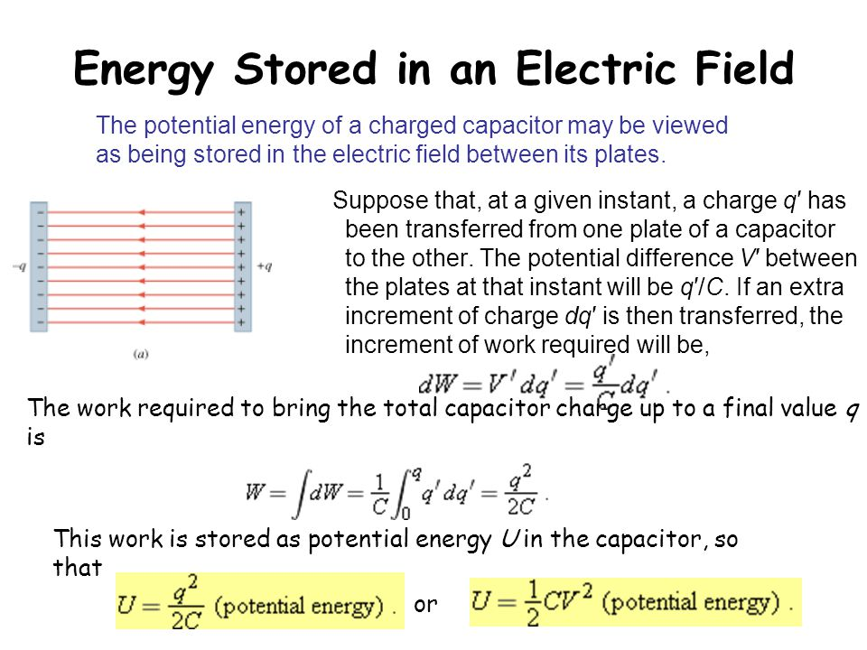 Energy Stored in an Electric Field Suppose that, at a given instant, a charge q′ has been transferred from one plate of a capacitor to the other. The