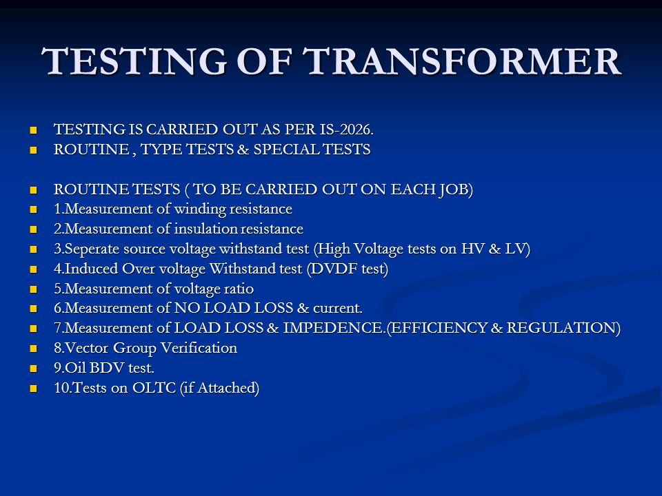 TESTING OF TRANSFORMER TESTING IS CARRIED OUT AS PER IS-2026. TESTING IS CARRIED OUT AS PER IS-2026. ROUTINE, TYPE TESTS & SPECIAL TESTS ROUTINE, TYPE
