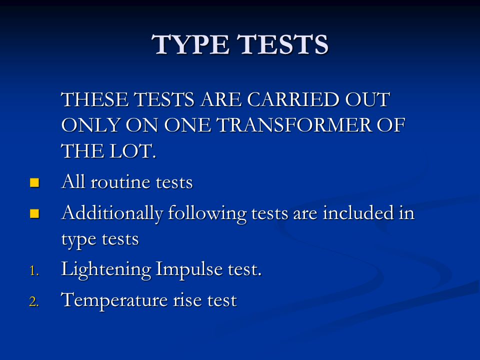 TYPE TESTS THESE TESTS ARE CARRIED OUT ONLY ON ONE TRANSFORMER OF THE LOT. All routine tests All routine tests Additionally following tests are includ