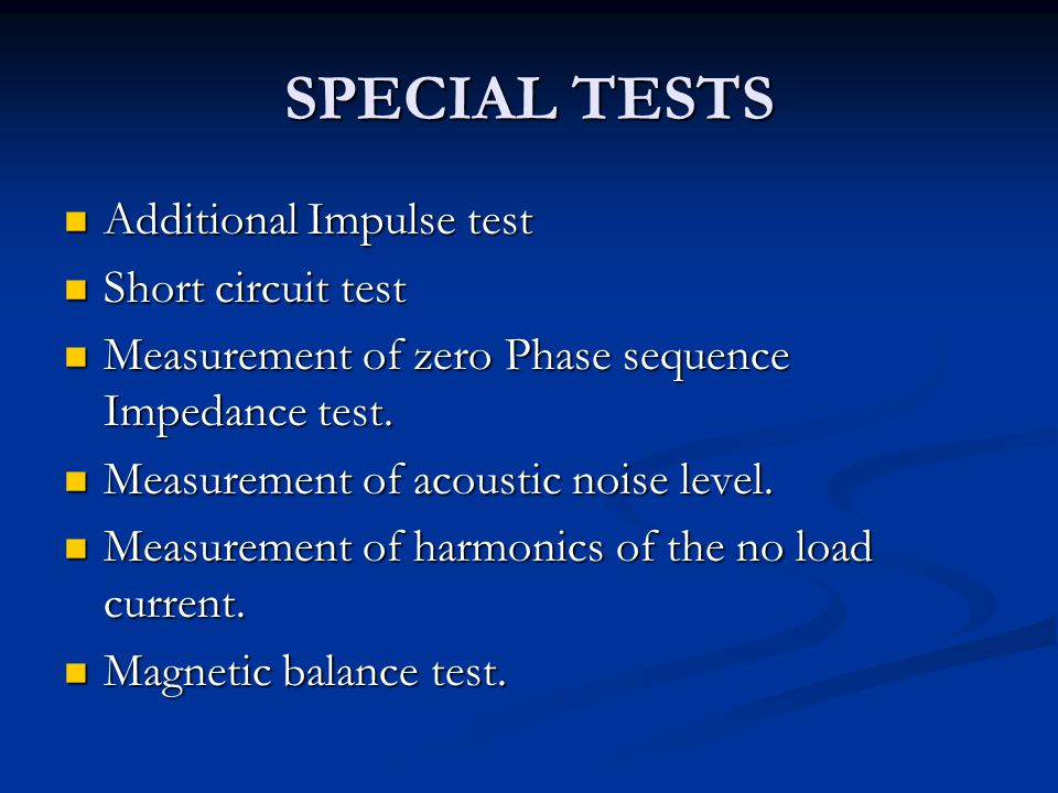 SPECIAL TESTS Additional Impulse test Additional Impulse test Short circuit test Short circuit test Measurement of zero Phase sequence Impedance test.