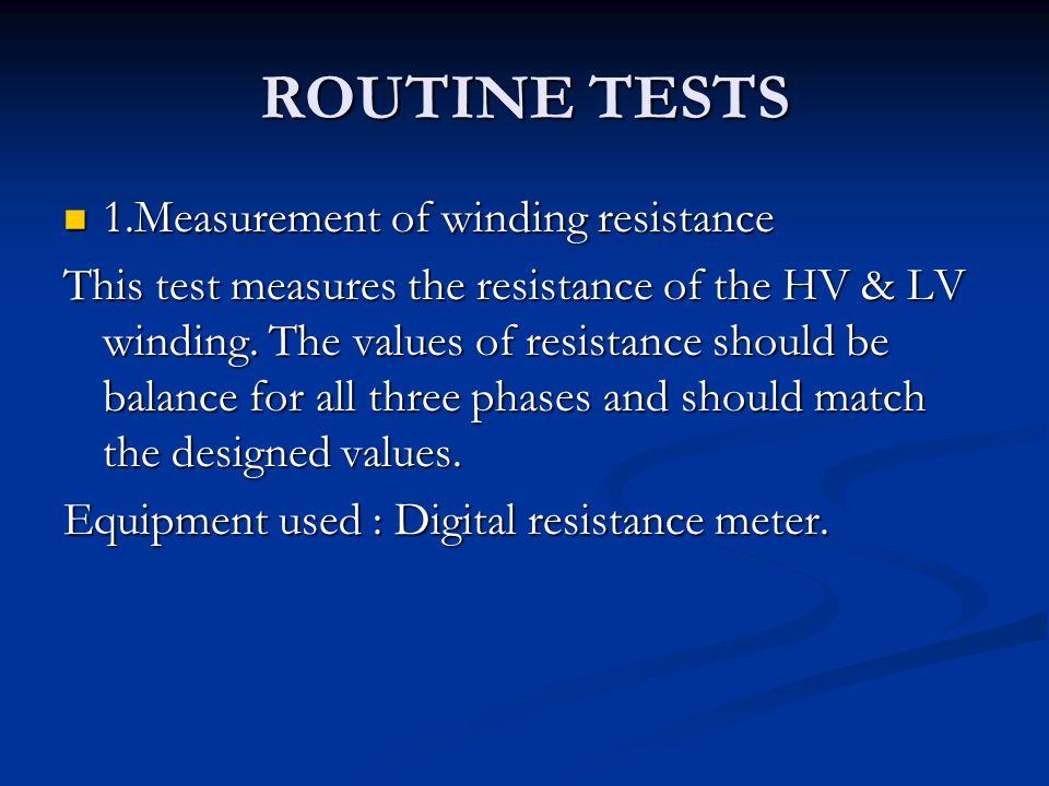 ROUTINE TESTS 1.Measurement of winding resistance 1.Measurement of winding resistance This test measures the resistance of the HV & LV winding. The va