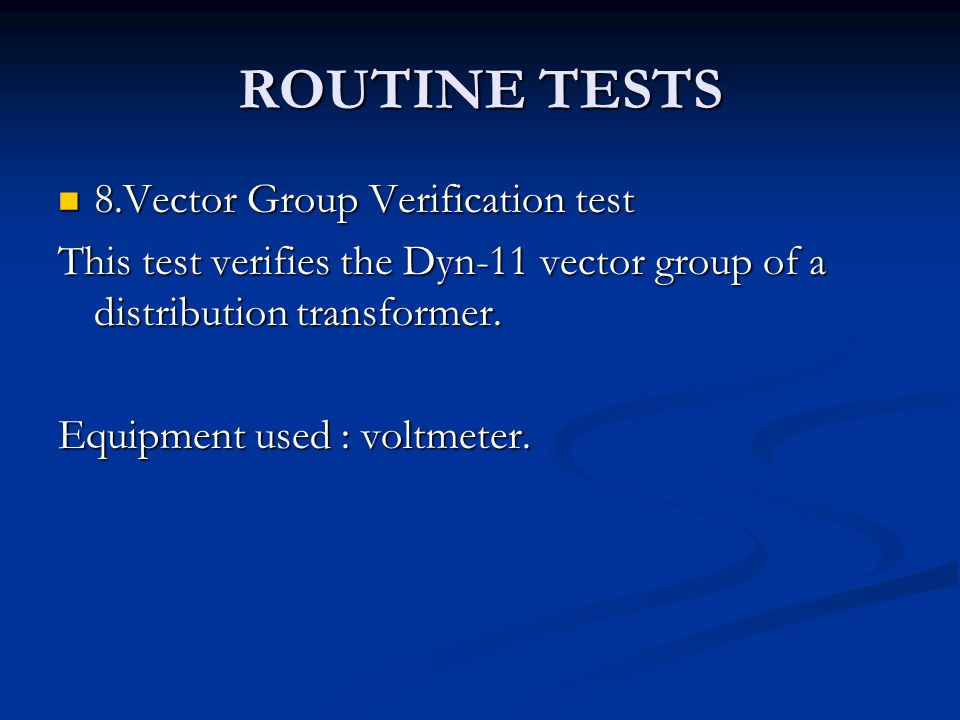 ROUTINE TESTS 8.Vector Group Verification test 8.Vector Group Verification test This test verifies the Dyn-11 vector group of a distribution transform