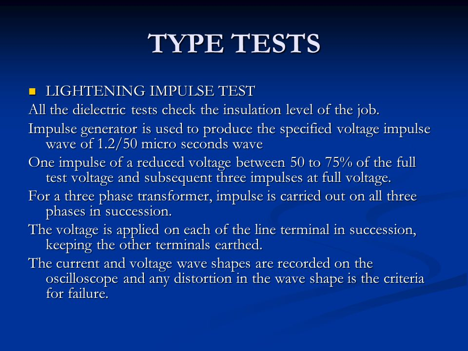 TYPE TESTS LIGHTENING IMPULSE TEST LIGHTENING IMPULSE TEST All the dielectric tests check the insulation level of the job. Impulse generator is used t
