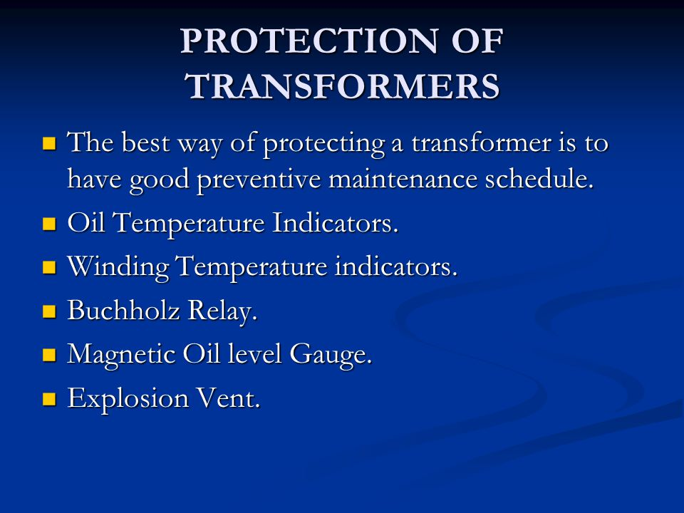 PROTECTION OF TRANSFORMERS The best way of protecting a transformer is to have good preventive maintenance schedule. The best way of protecting a tran