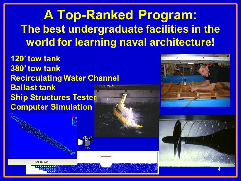 4 A Top-Ranked Program: The best undergraduate facilities in the world for learning naval architecture.