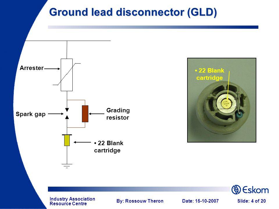 Industry Association Resource Centre By: Rossouw TheronDate: 15-10-2007Slide: 4 of 20 Spark gap Grading resistor Arrester 22 Blank cartridge Ground le