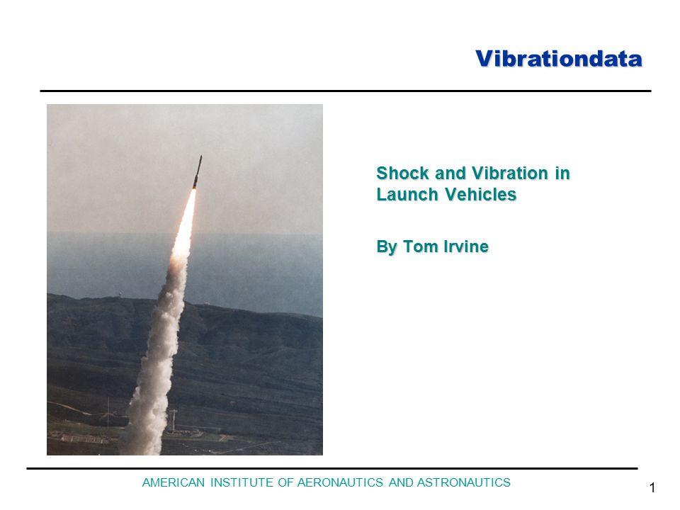 Vibrationdata AMERICAN INSTITUTE OF AERONAUTICS AND ASTRONAUTICS 1 Shock and Vibration in Launch Vehicles By Tom Irvine