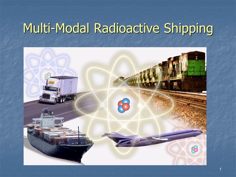 1 Multi-Modal Radioactive Shipping