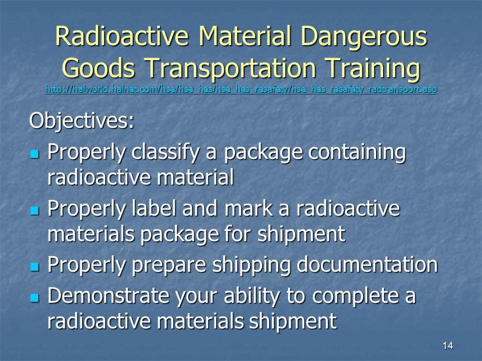 14 Radioactive Material Dangerous Goods Transportation Training http://halworld.halnet.com/hse/hse_hes/hse_hes_resafety/hse_hes_resafety_radtransport.