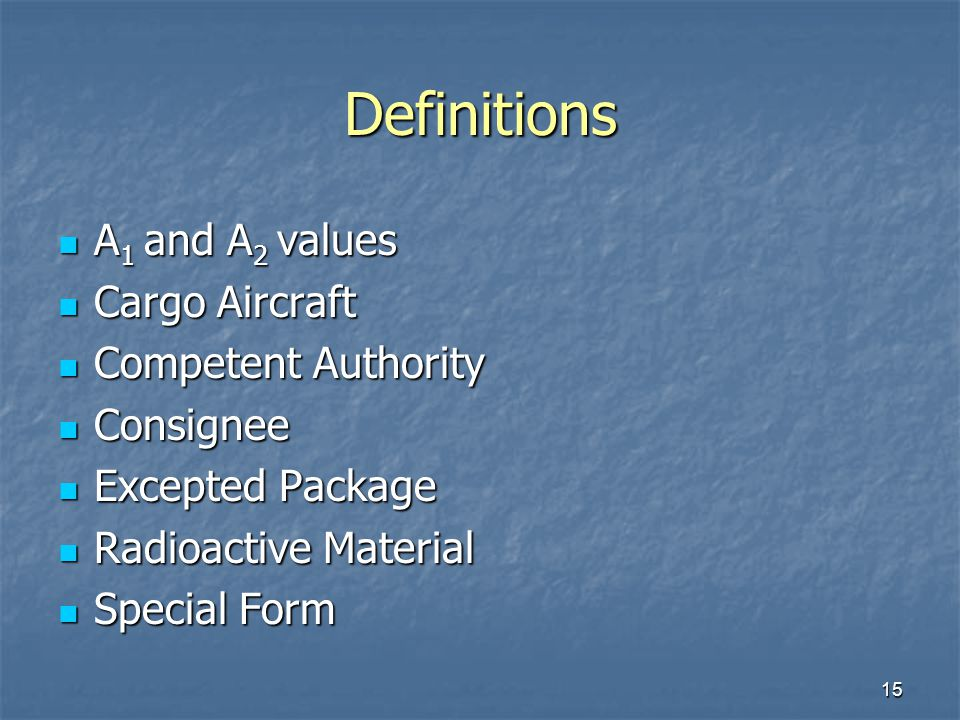 15 Definitions A 1 and A 2 values A 1 and A 2 values Cargo Aircraft Cargo Aircraft Competent Authority Competent Authority Consignee Consignee Excepte