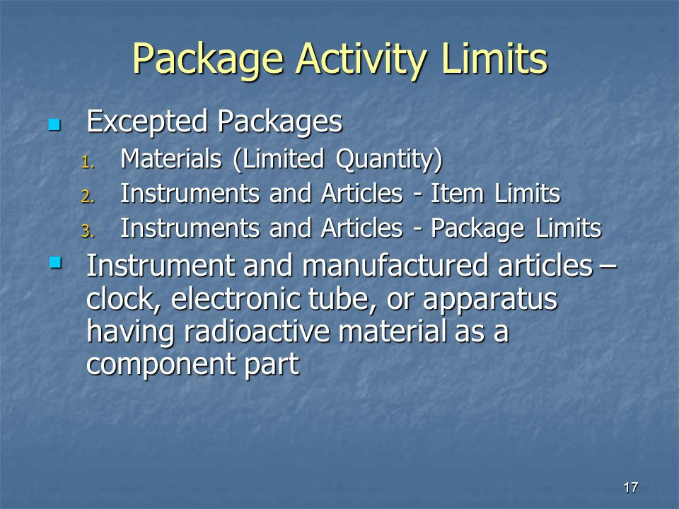 17 Package Activity Limits Excepted Packages Excepted Packages 1. Materials (Limited Quantity) 2. Instruments and Articles - Item Limits 3. Instrument