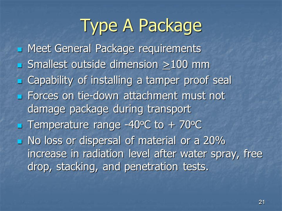 21 Type A Package Meet General Package requirements Meet General Package requirements Smallest outside dimension >100 mm Smallest outside dimension >1