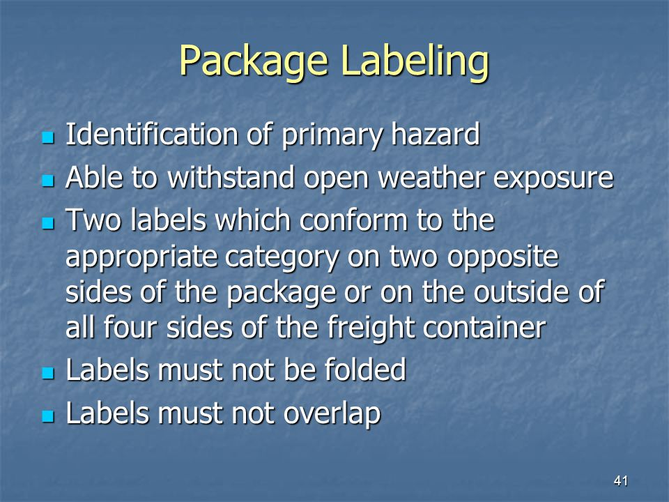 41 Package Labeling Identification of primary hazard Identification of primary hazard Able to withstand open weather exposure Able to withstand open w