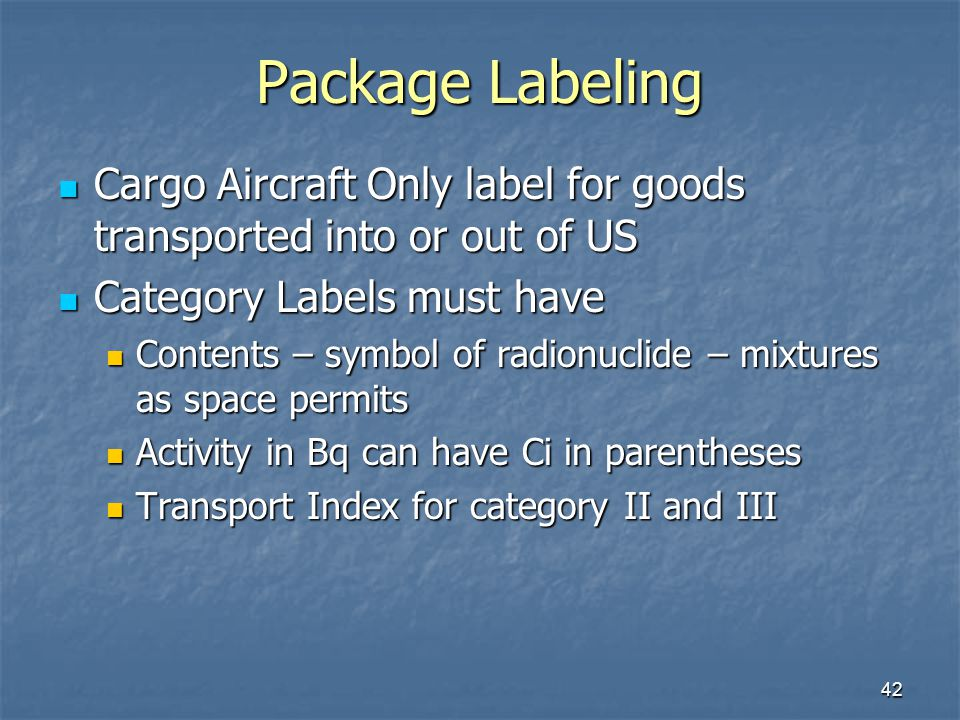 42 Package Labeling Cargo Aircraft Only label for goods transported into or out of US Cargo Aircraft Only label for goods transported into or out of U