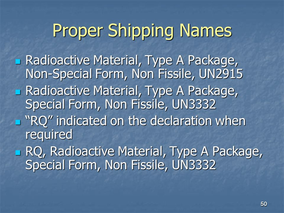 50 Proper Shipping Names Radioactive Material, Type A Package, Non-Special Form, Non Fissile, UN2915 Radioactive Material, Type A Package, Non-Special