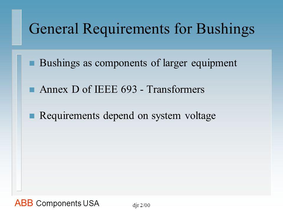 ABB Components USA djr 2/00 Shake Table Testing of Bushings Using Full Test Method (Full Performance Level Test) n Moderate Level (0.5 g) s Bushing tested at 1.0 g n High Level (1.0 g) s Bushing tested at 2.0 g