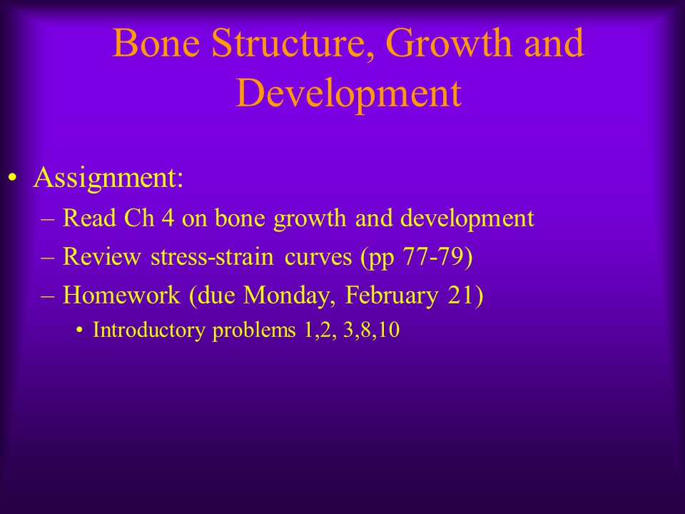 Bone Composition & Structure Both cortical and trabecular bone are anisotropic, meaning the stress/strain response is directional Bone function determines structure Strongest at resisting compressive stress Weakest at resisting shear stress