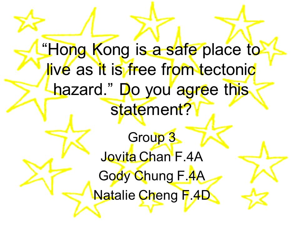 Our Answer To a certain extent, Hong Kong is a save place as it is free from tectonic hazards.