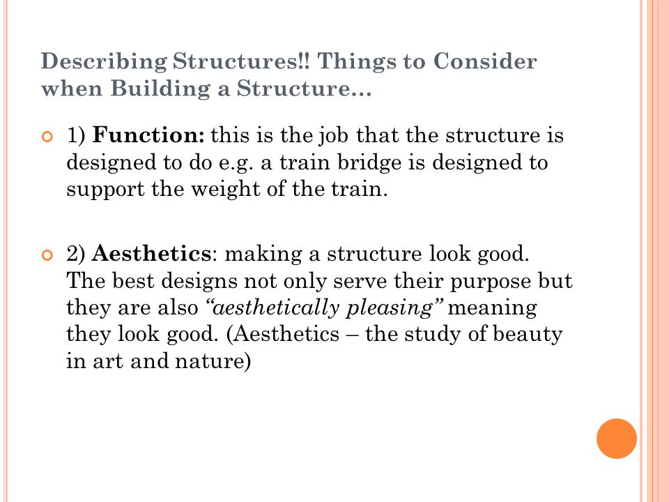 Describing Structures!! Things to Consider when Building a Structure… 1) Function: this is the job that the structure is designed to do e.g. a train b