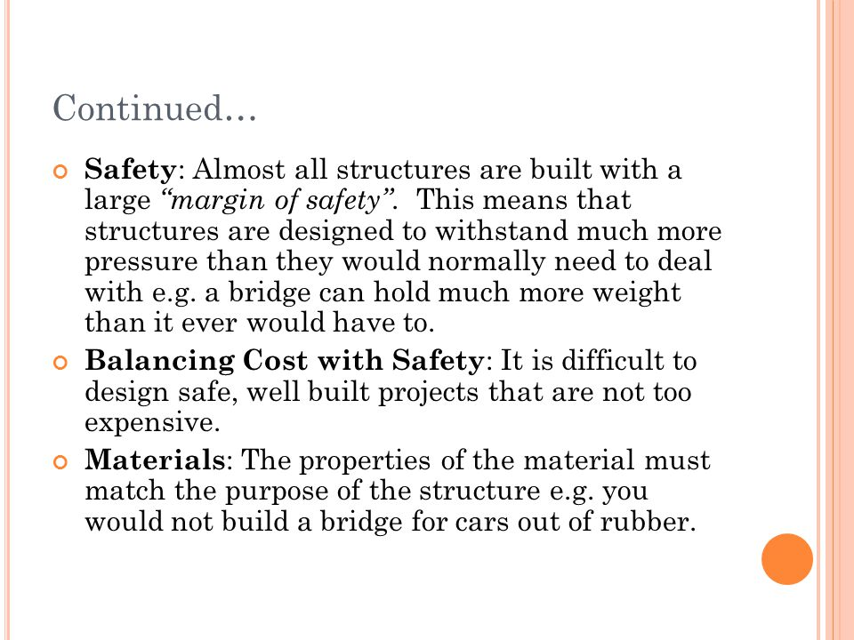 "Continued… Safety : Almost all structures are built with a large ""margin of safety"". This means that structures are designed to withstand much more pr"