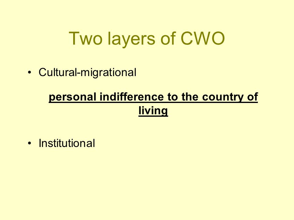 Two layers of CWO Cultural-migrational Institutional personal indifference to the country of living