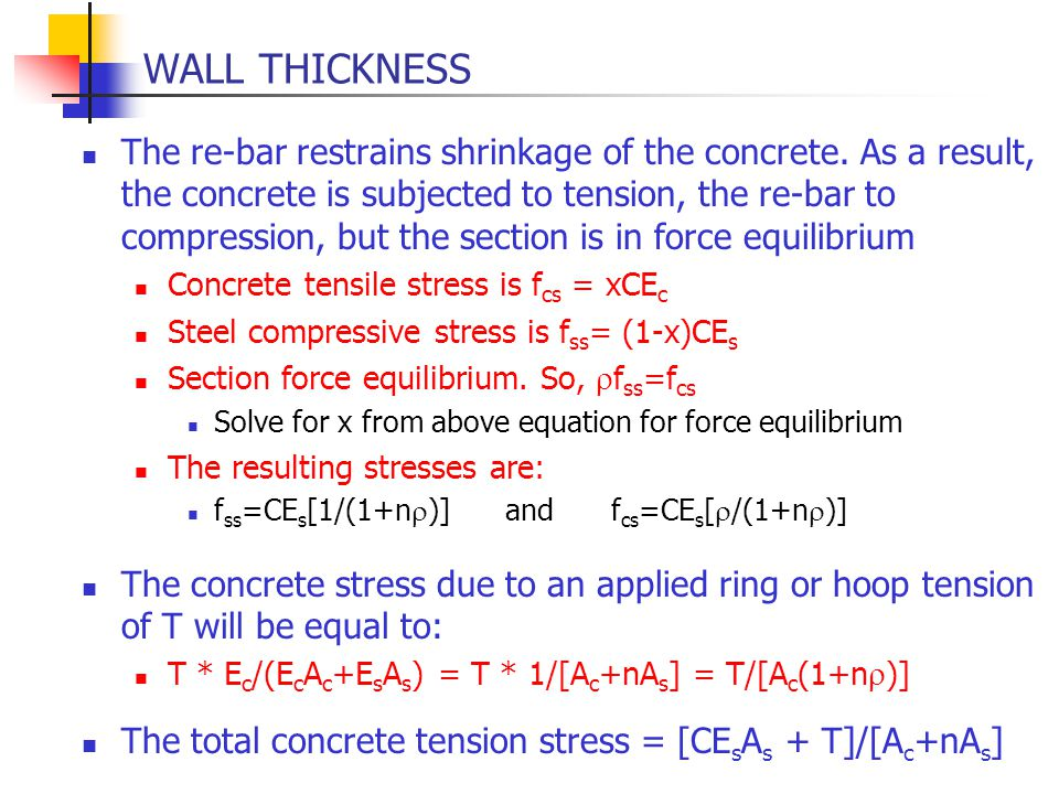 WALL THICKNESS The re-bar restrains shrinkage of the concrete. As a result, the concrete is subjected to tension, the re-bar to compression, but the s