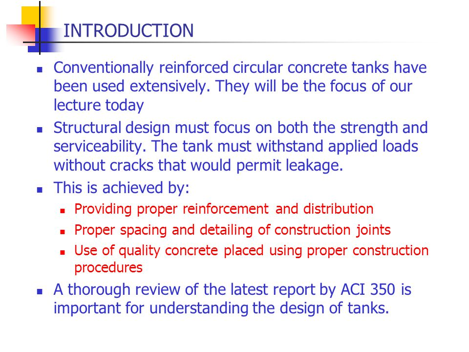 INTRODUCTION Conventionally reinforced circular concrete tanks have been used extensively. They will be the focus of our lecture today Structural desi
