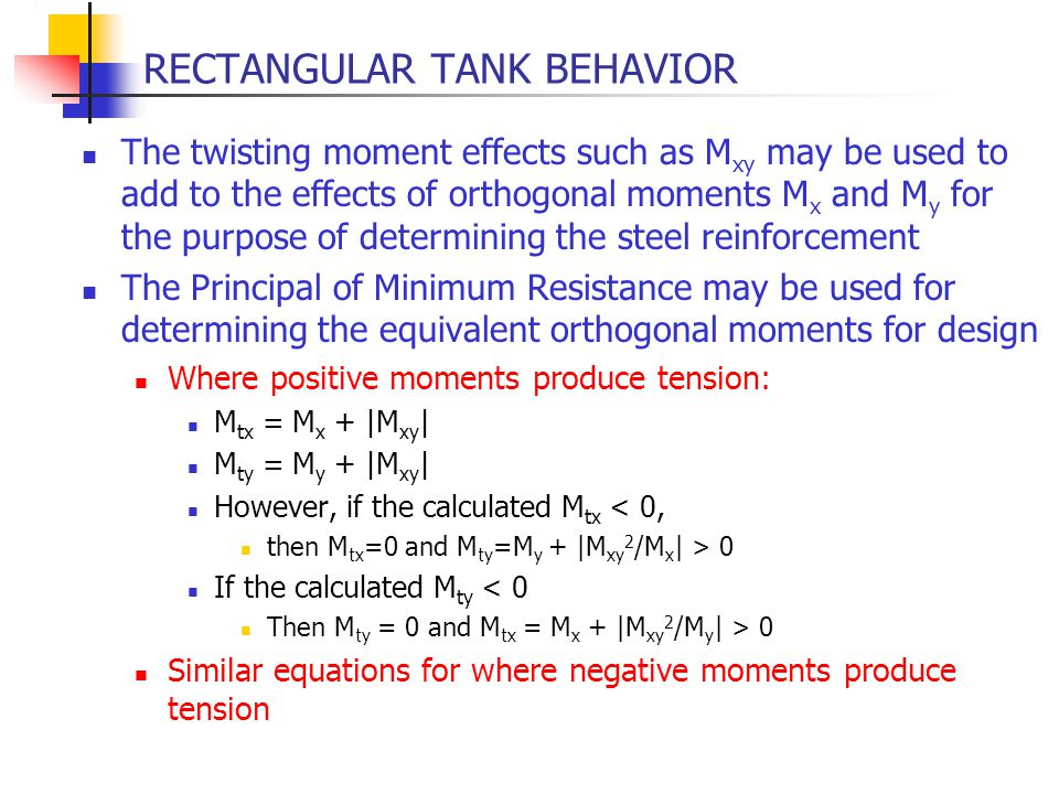 RECTANGULAR TANK BEHAVIOR The twisting moment effects such as M xy may be used to add to the effects of orthogonal moments M x and M y for the purpose