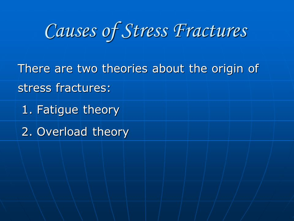 Causes of Stress Fractures There are two theories about the origin of stress fractures: 1.