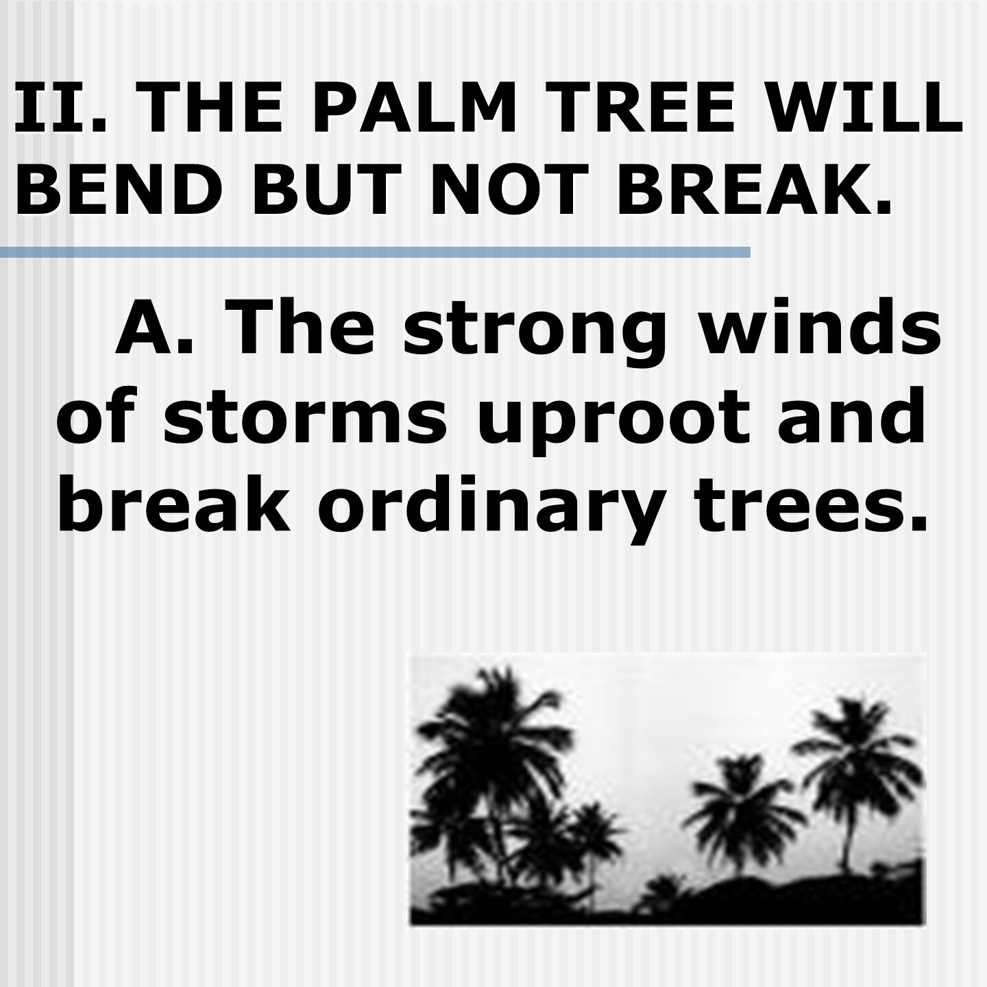 II. THE PALM TREE WILL BEND BUT NOT BREAK. A.