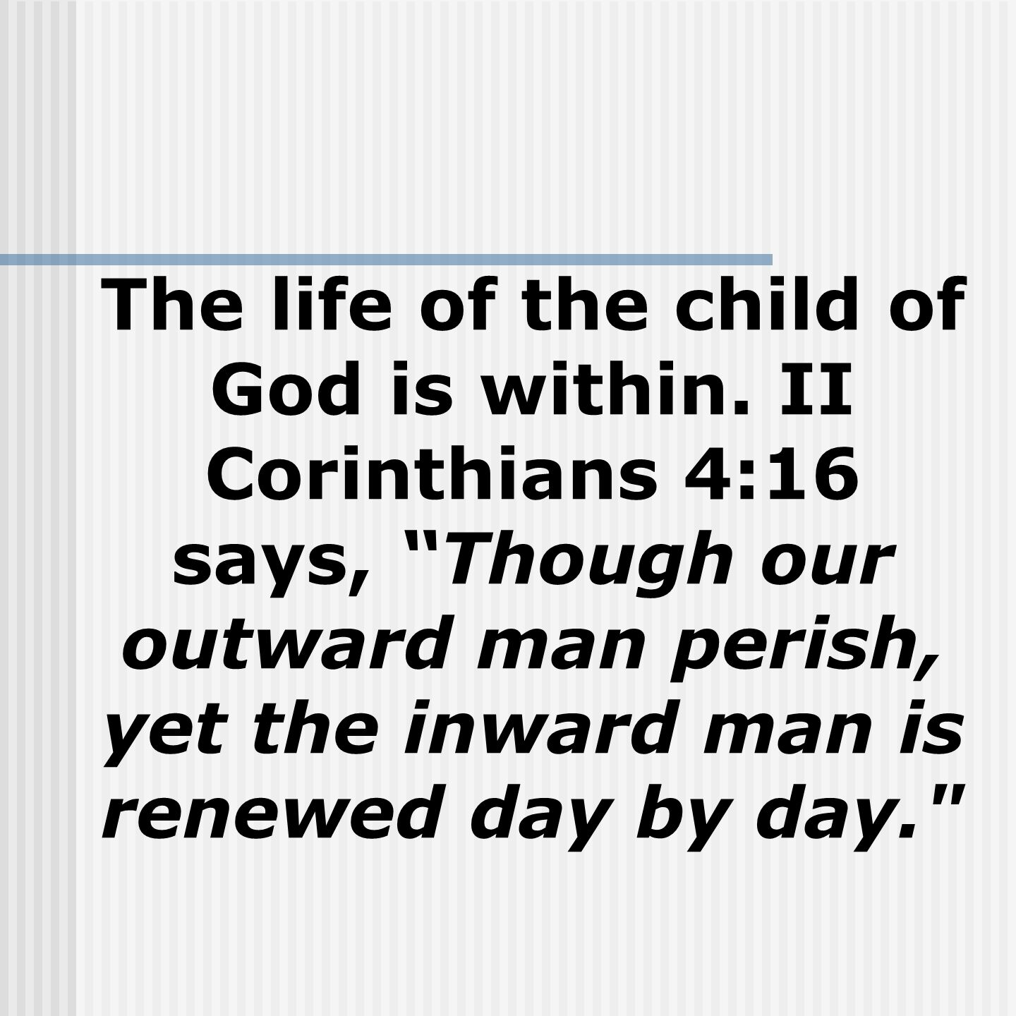 The life of the child of God is within.