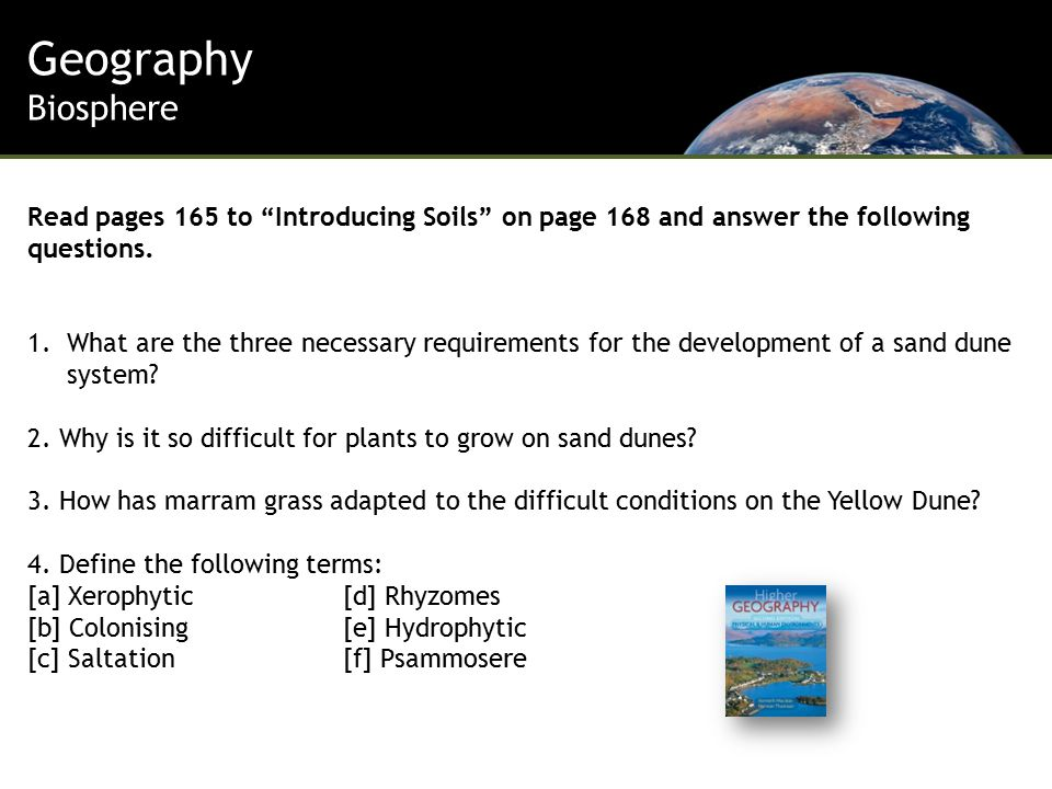 Geography Biosphere Read pages 165 to Introducing Soils on page 168 and answer the following questions.