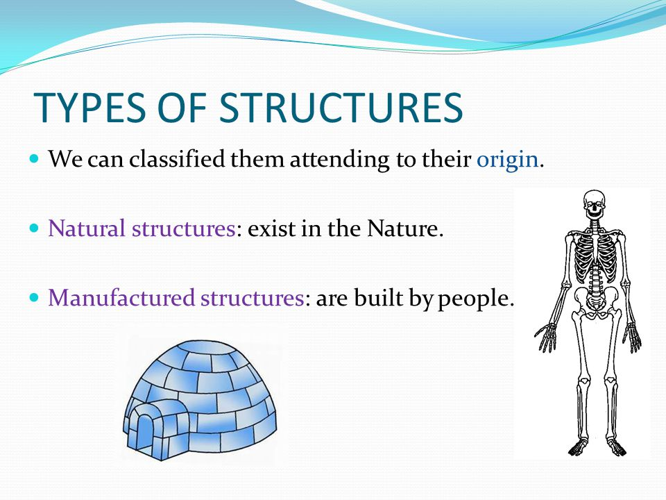 NATURAL STRUCTURES Are not made by people.Occur naturally in the environment.