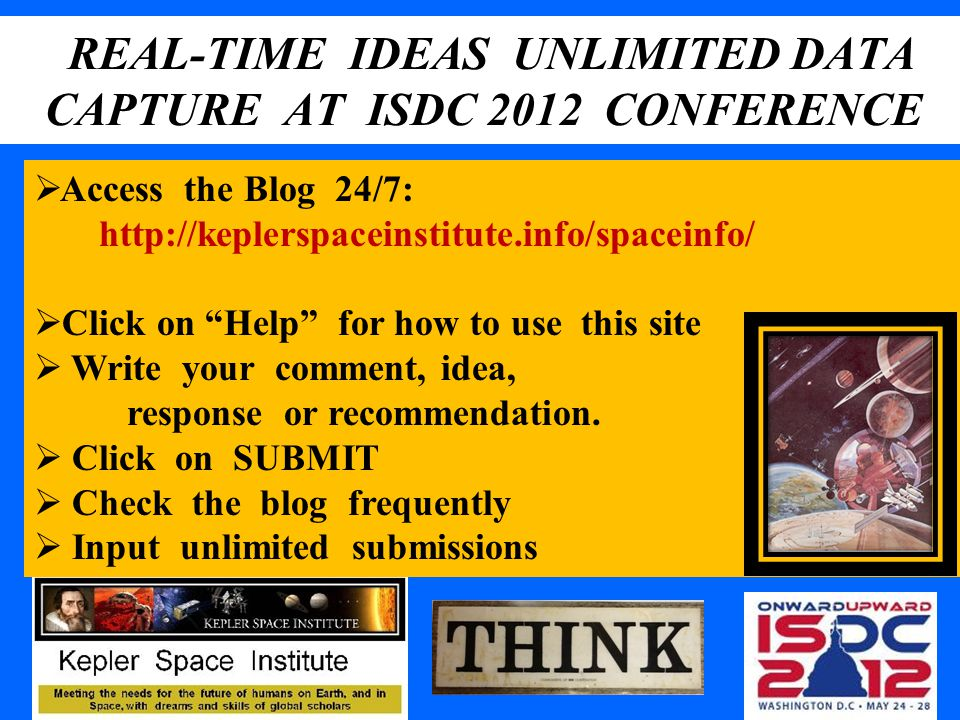 "REAL-TIME IDEAS UNLIMITED DATA CAPTURE AT ISDC 2012 CONFERENCE  Access the Blog 24/7: http://keplerspaceinstitute.info/spaceinfo/  Click on ""Help"" f"